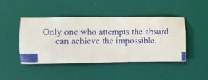 """""""Only one who attempts the absurd can achieve the impossible."""""""